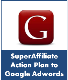 SuperAffiliate Action Plan: Purchasing Traffic With Google Adwords